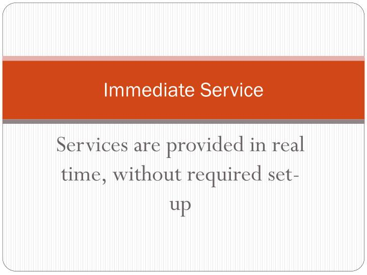 Immediate Service