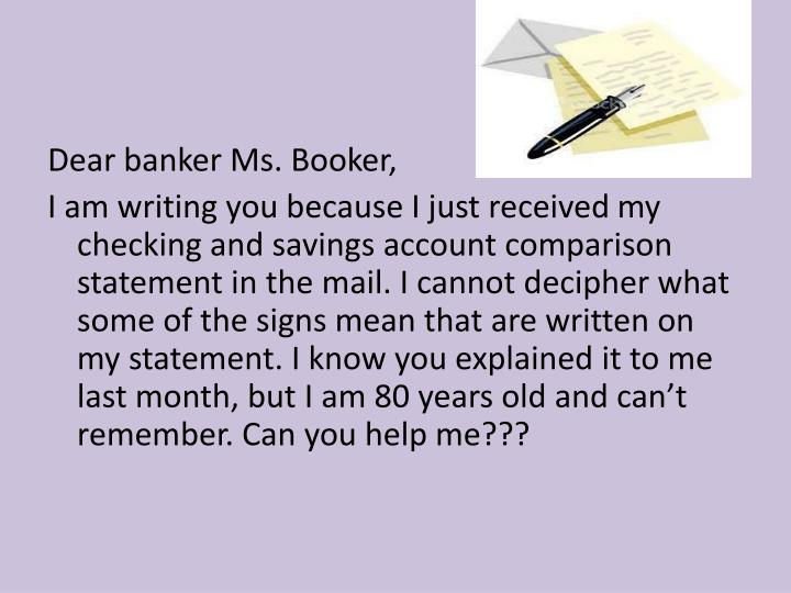 Dear banker Ms. Booker,