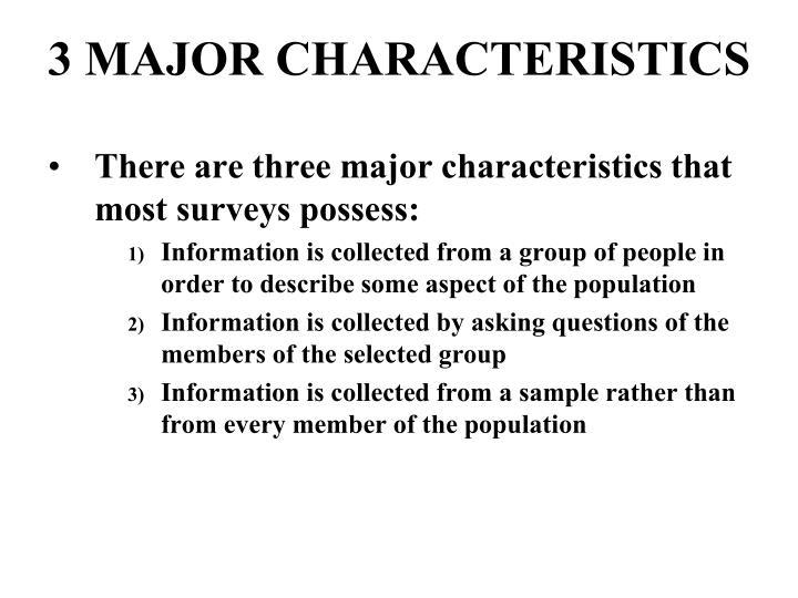 3 MAJOR CHARACTERISTICS