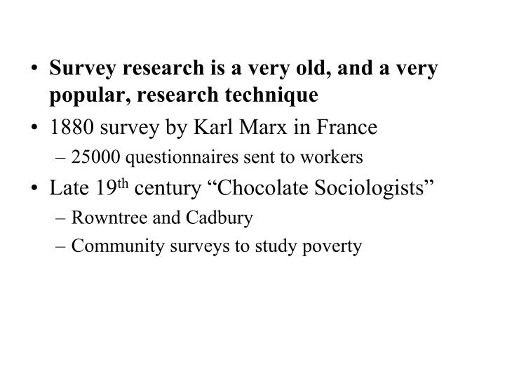 Survey research is a very old, and a very popular, research technique