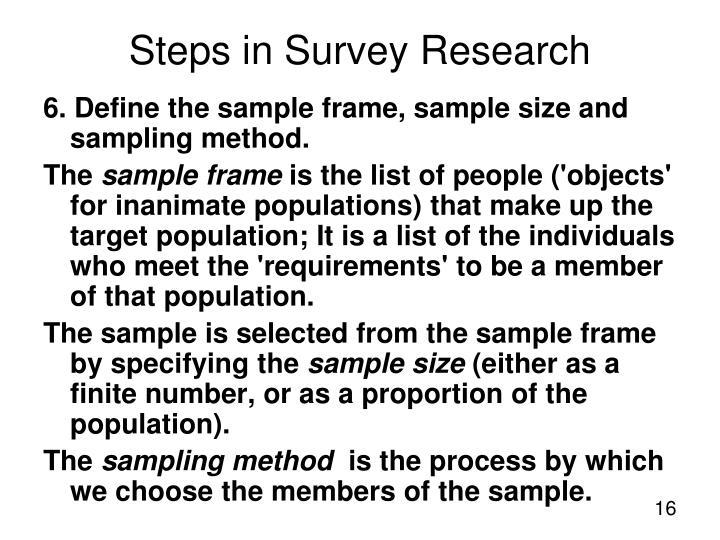 6. Define the sample frame, sample size and sampling method.