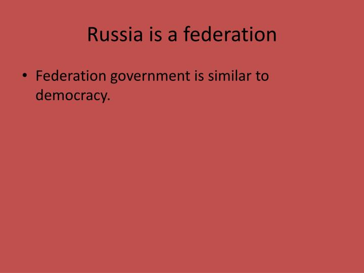 Russia is a federation