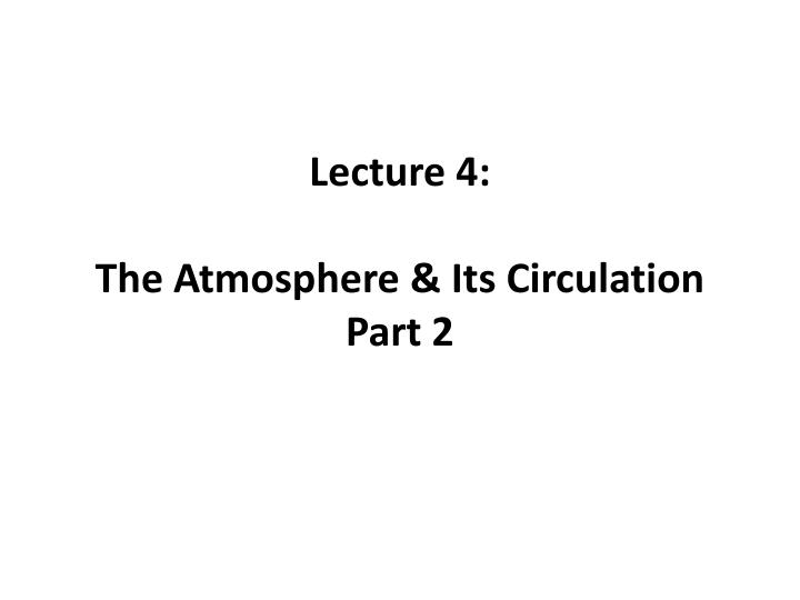 Lecture 4 the atmosphere its circulation part 2
