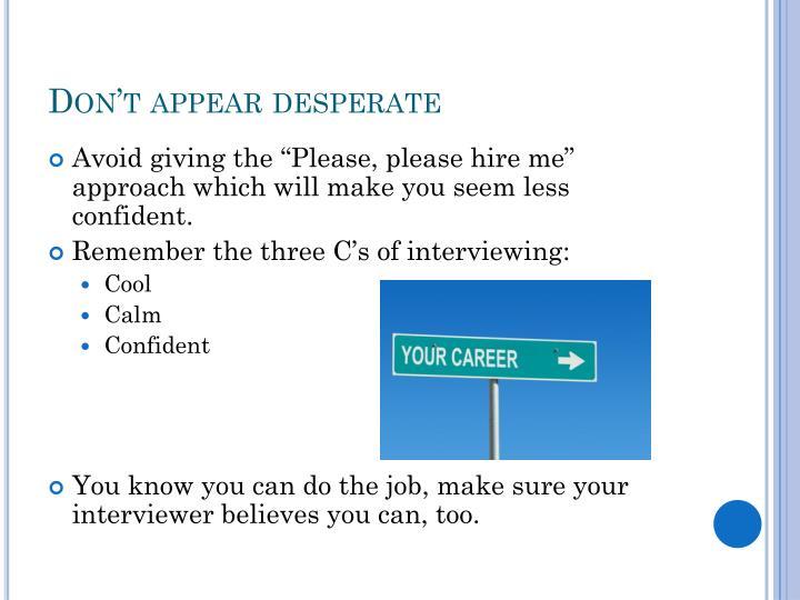 Don't appear desperate