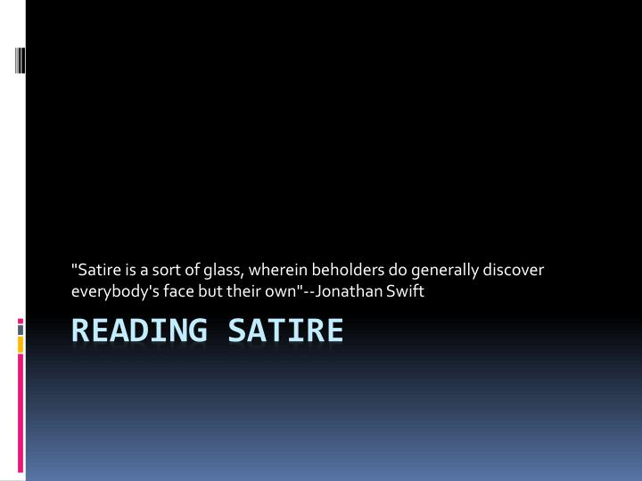 """""""Satire is a sort of glass, wherein beholders do generally discover everybody's face but their own""""--Jonathan Swift"""