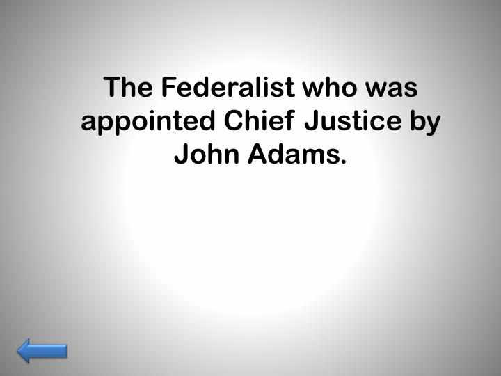 The Federalist who was appointed Chief Justice by John Adams.
