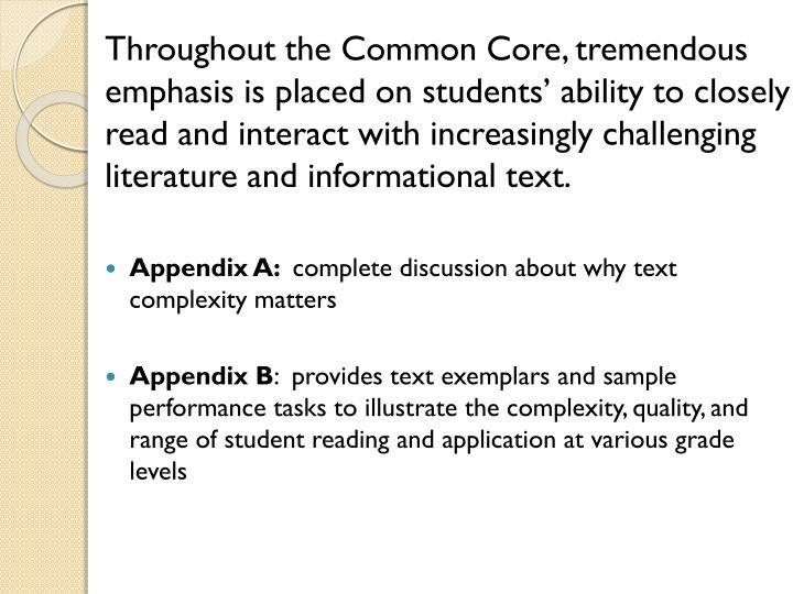Throughout the Common Core, tremendous emphasis is placed on students' ability to closely read and interact with increasingly challenging literature and informational text.