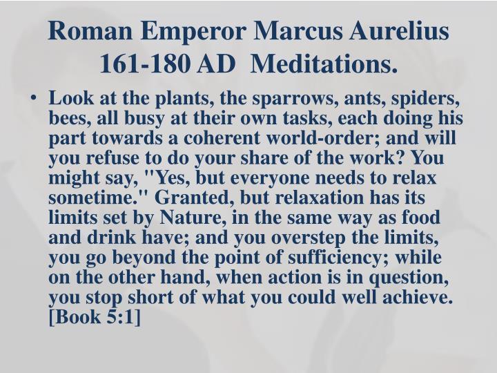 Roman Emperor Marcus Aurelius 161-180 AD  Meditations.