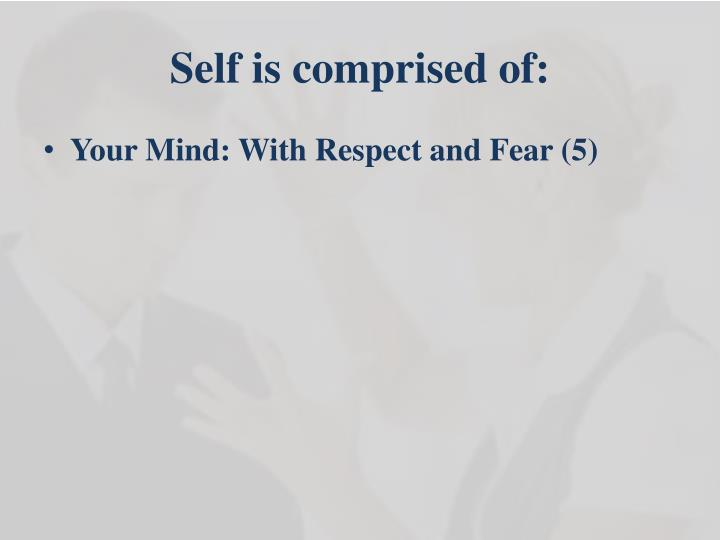 Self is comprised of: