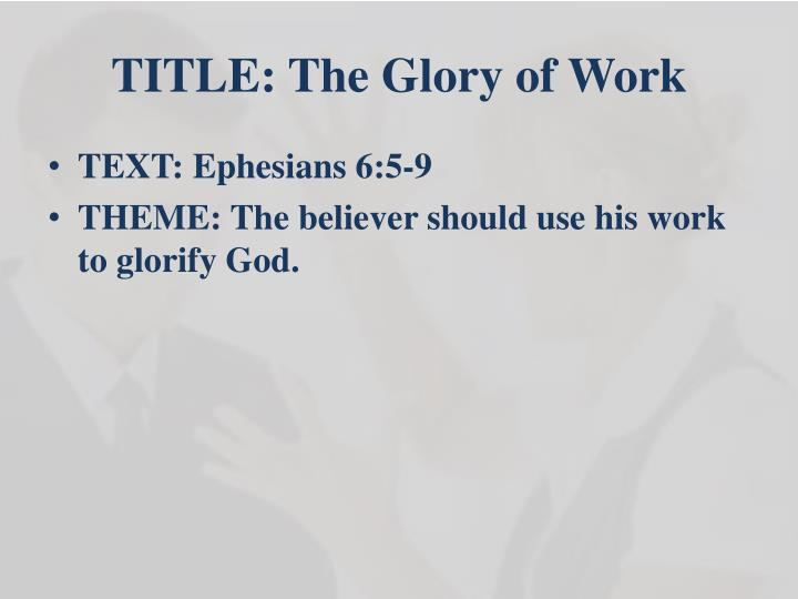 TITLE: The Glory of Work