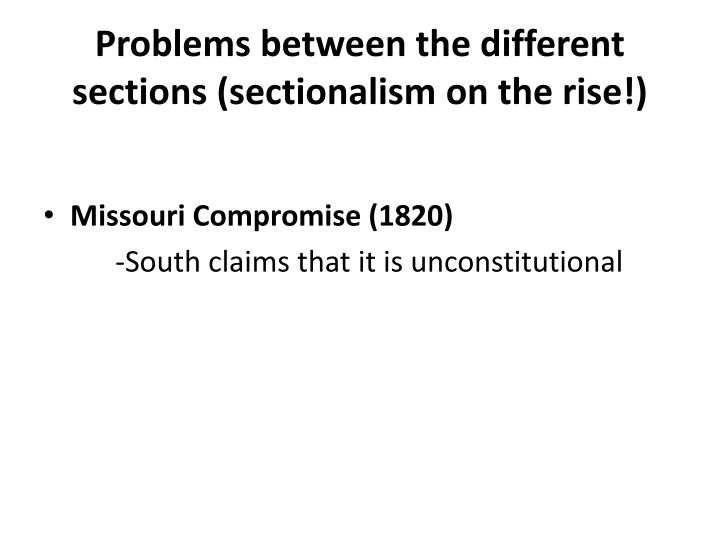 Problems between the different sections (sectionalism on the rise!)