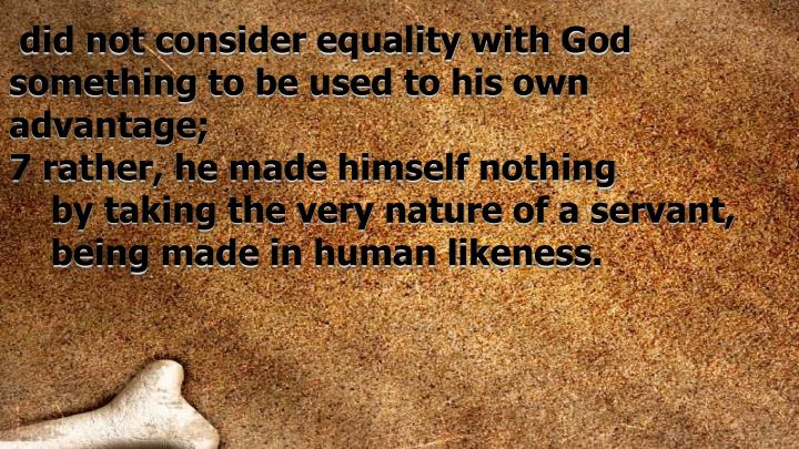 did not consider equality with God something to be used to his own advantage;