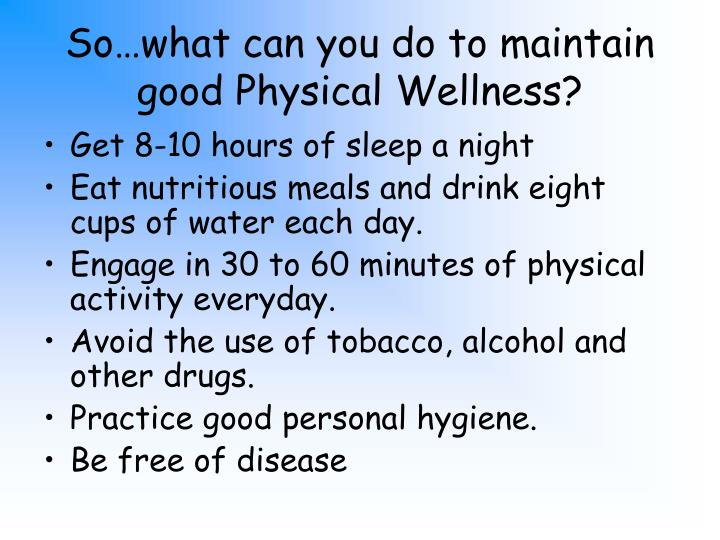 So…what can you do to maintain good Physical Wellness?