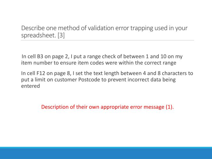 Describe one method of validation error trapping used in your spreadsheet. [3]