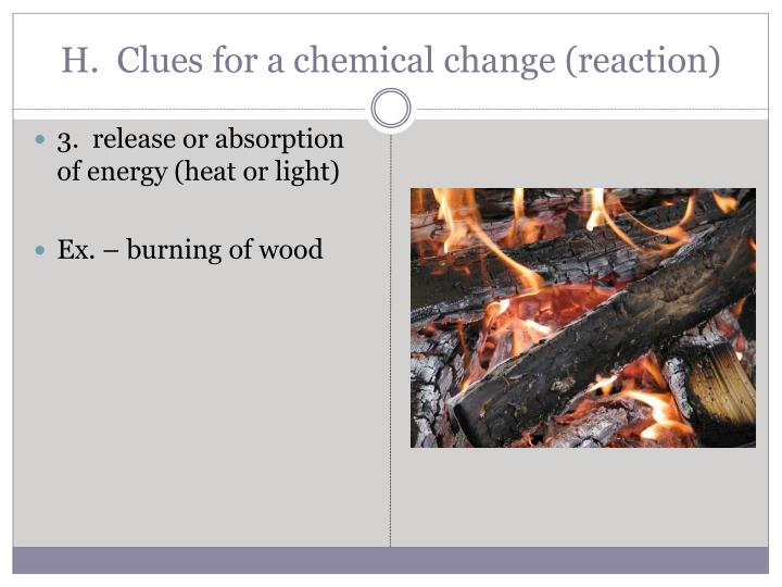 H.  Clues for a chemical change (reaction)