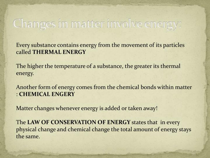 Changes in matter involve energy