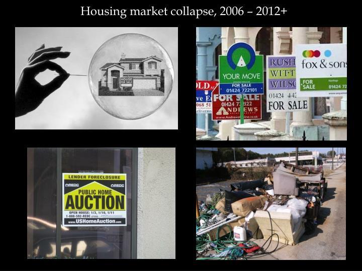 Housing market collapse, 2006 – 2012+