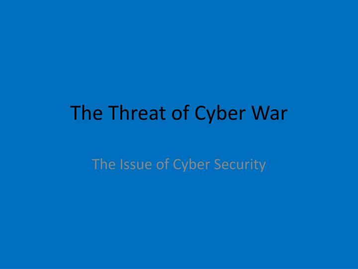 The threat of cyber war
