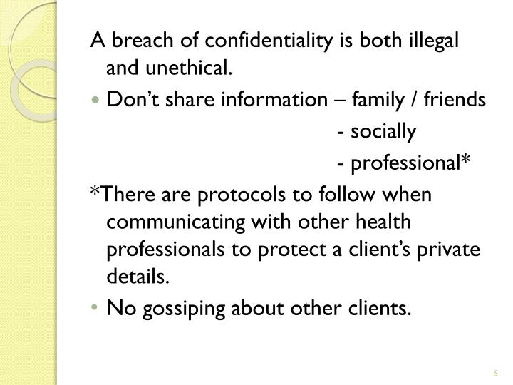 A breach of confidentiality is both illegal and unethical.