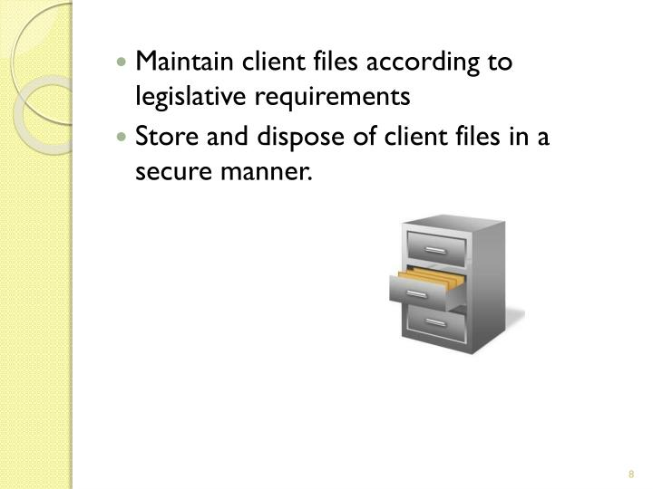 Maintain client files according to legislative requirements