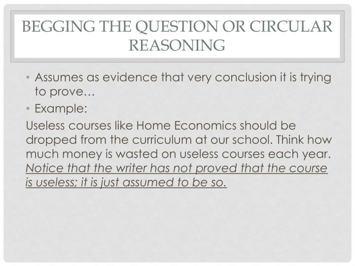 Begging the question or circular reasoning