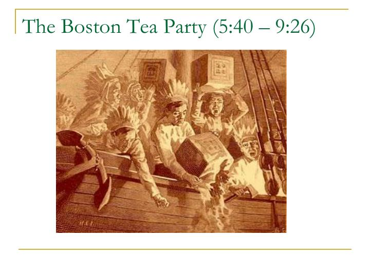 The Boston Tea Party (5:40 – 9:26)