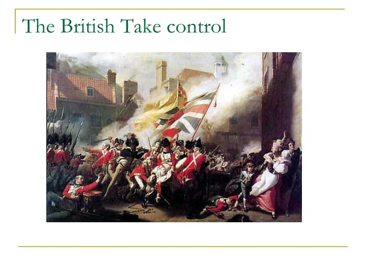 The British Take control