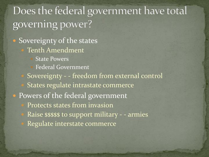 Does the federal government have total governing power?