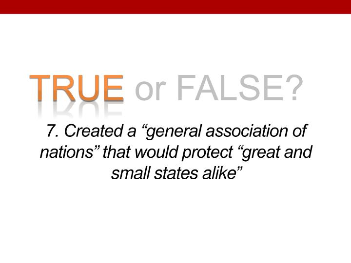 """7. Created a """"general association of nations"""" that would protect """"great and small states alike"""