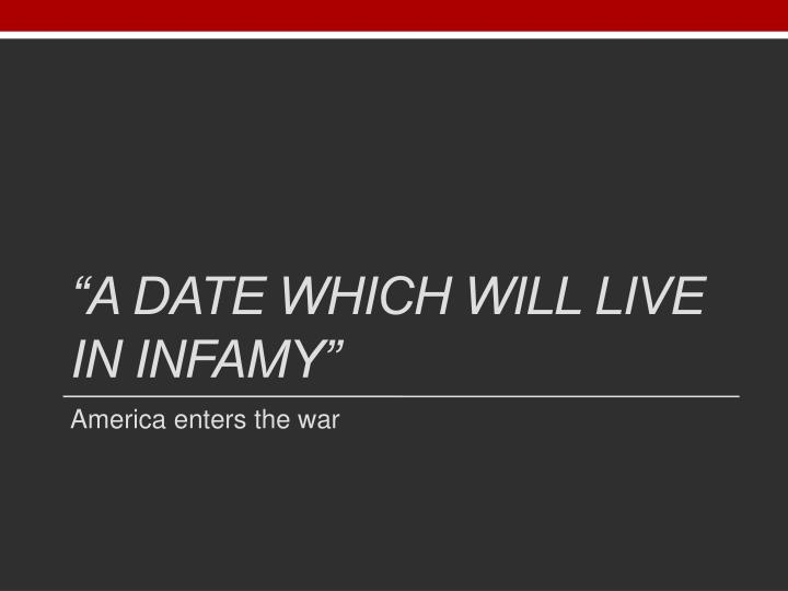 """""""A date which will live in infamy"""""""