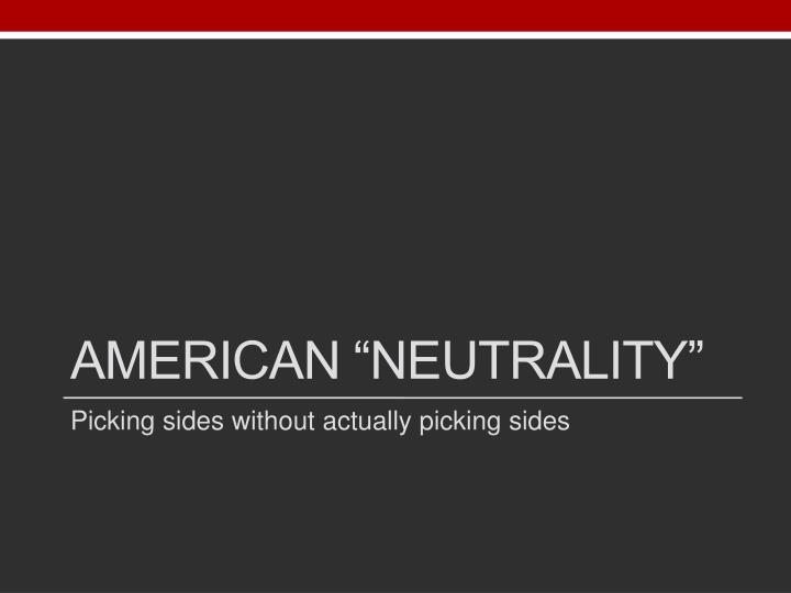 "American ""Neutrality"""