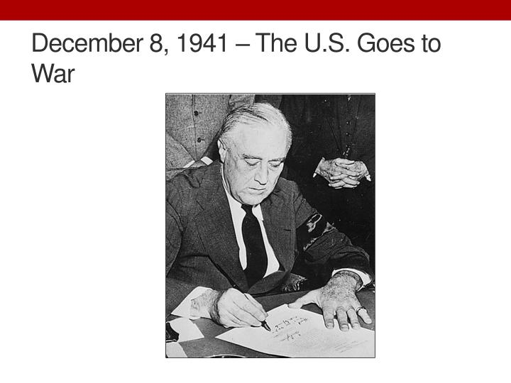December 8, 1941 – The U.S. Goes to War