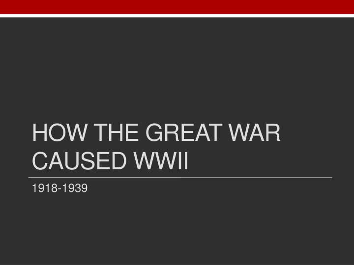 How The Great War Caused WWII
