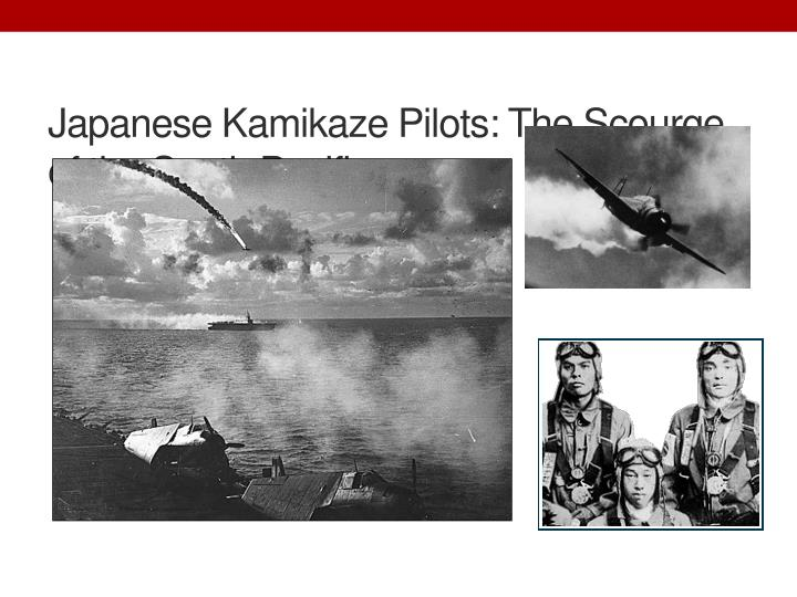 Japanese Kamikaze Pilots: The Scourge of the South Pacific