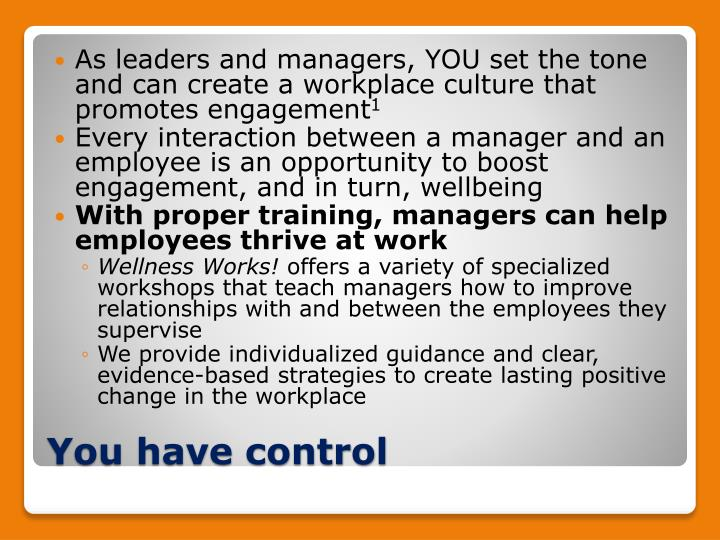 As leaders and managers, YOU set the tone and can create a workplace culture that promotes engagement
