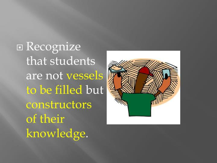 Recognize that students are not