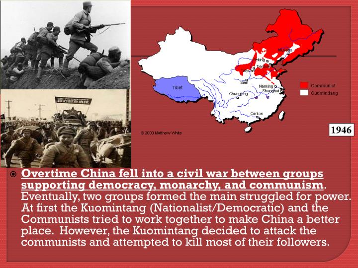 Overtime China fell into a civil war between groups supporting democracy, monarchy, and communism