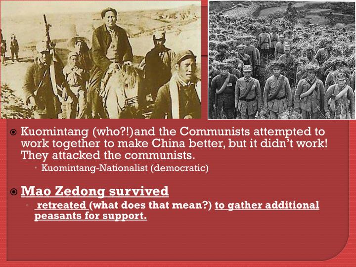 Kuomintang (who?!)and the Communists attempted to work together to make China better, but it didn't work! They attacked the communists.