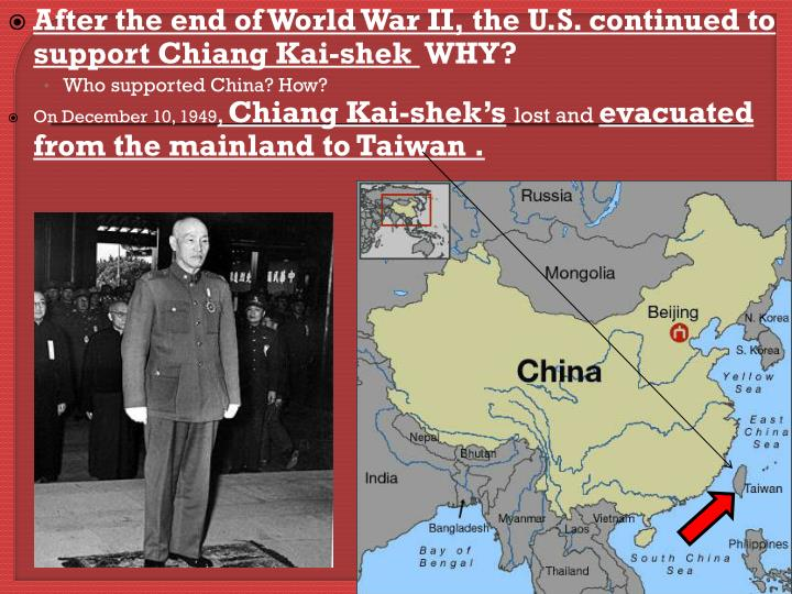 After the end of World War II, the U.S. continued to support Chiang Kai-shek