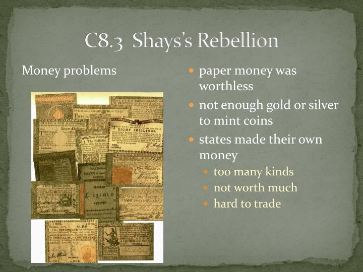 shays rebellion essay You have not saved any essays in the first years of peacetime, following the revolutionary war, the future of both the agrarian and commercial society appeared threatened by a strangling chain of debt which aggravated the depressed economy of the postwar years1 this poor economy affected almost.