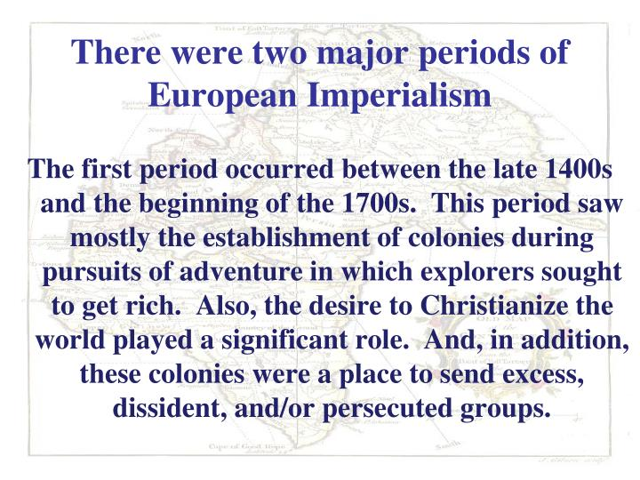 There were two major periods of European Imperialism