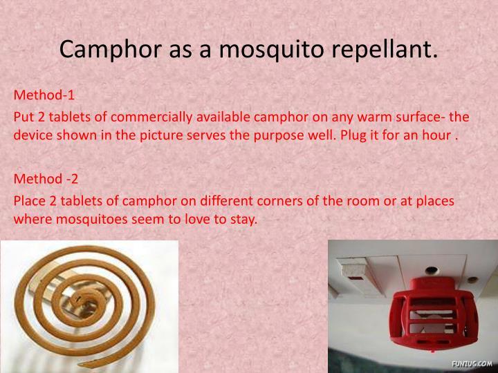 Camphor as a mosquito repellant.