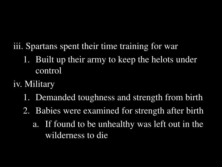 iii. Spartans spent their time training for war