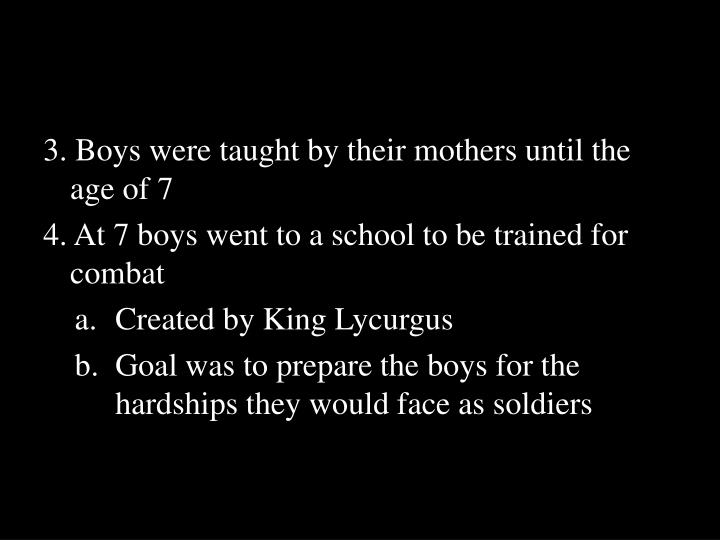 3. Boys were taught by their mothers until the age of 7