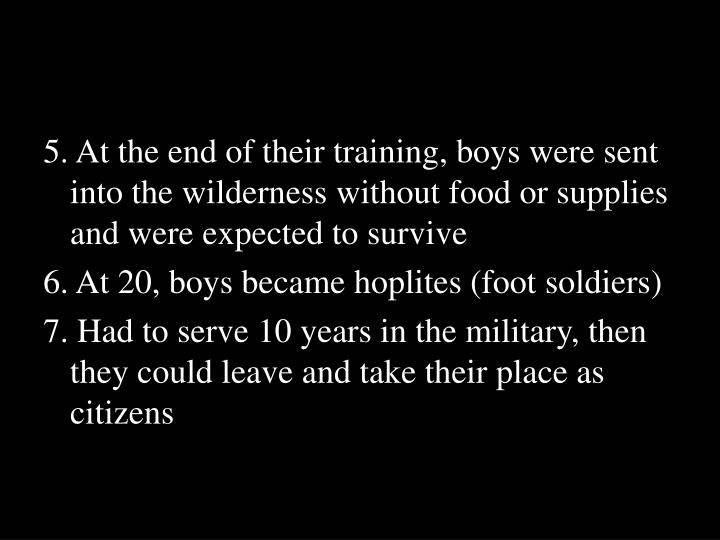 5. At the end of their training, boys were sent into the wilderness without food or supplies and were expected to survive