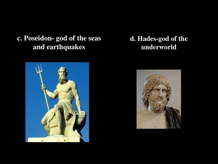 c. Poseidon- god of the seas and earthquakes
