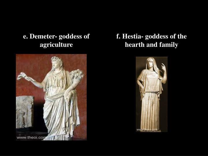 e. Demeter- goddess of agriculture