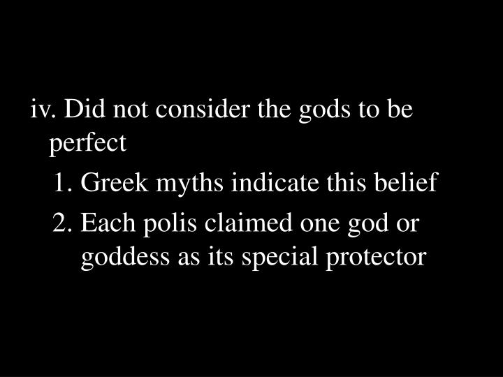 iv. Did not consider the gods to be perfect