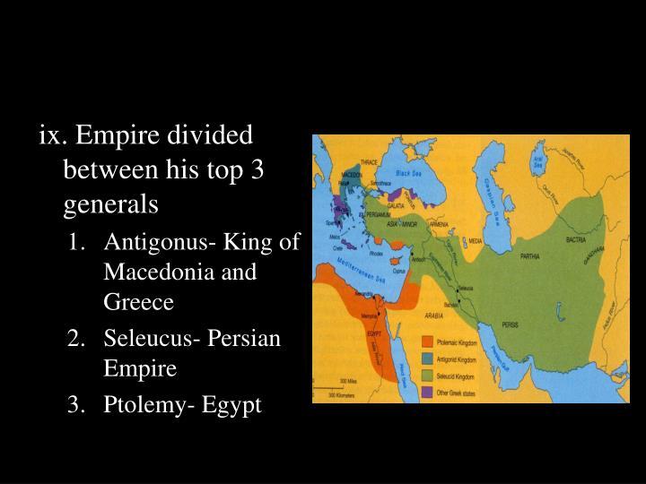 ix. Empire divided between his top 3 generals