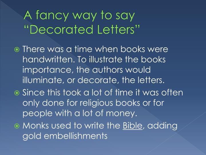 "A fancy way to say ""Decorated Letters"""